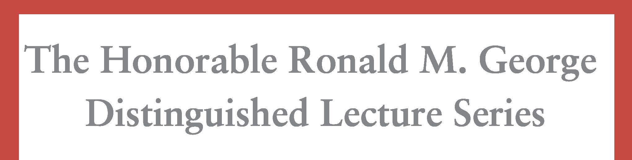 Ronald M. George Distinguished Lecture Series