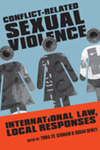 Conflict-Related Sexual Violence: International Law, Local Responses by Benedetta Faedi Duramy