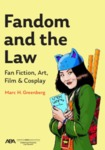 Fandom and the Law: A Guide to Fan Fiction, Art, Film & Cosplay by Marc H. Greenberg