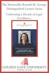10th Annual Chief Justice Ronald M. George Distinguished Lecture: Judicial Insights with Judge Michelle T. Friedland by Golden Gate University School of Law